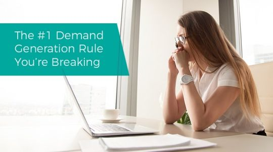 The 1 Demand Generation Rule You're Breaking