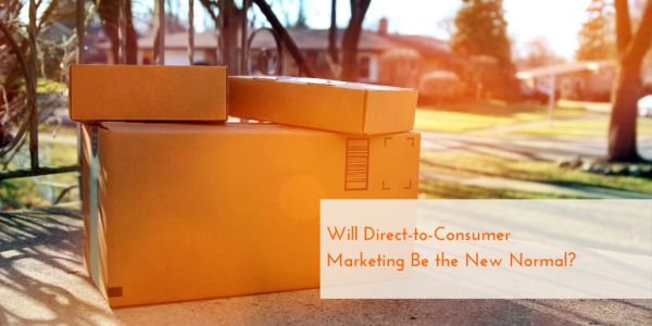 Will Direct-to-Consumer Marketing Be the New Normal?